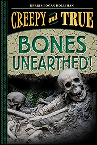 A book review of Bones Unearthed! Creepy and True #3 by Kerrie Logan Hollihan
