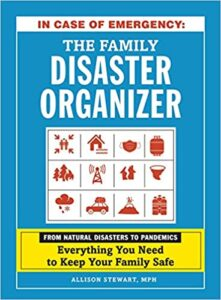 A book review of In Case of Emergency: The Family Disaster Organizer - From Natural Disasters to Pandemics - Everything You Need to Keep Your Family Safe by Allison Stewart, MPH