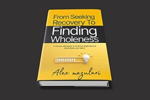 A book review of From Seeking Recovery to Finding Wholeness: 11 Proven Mindsets for Freedom from Self-Bondage and Manifest Your Dreams With the Power of DIY Cognitive Therapy by Alex Mezulari