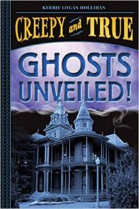 A book review of Ghosts Unveiled! Creepy and True #2 by Kerrie Logan Hollihan - children's nonfiction about ghosts