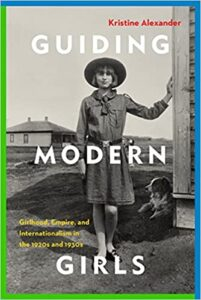 A book review of Guiding Modern Girls: Girlhood, Empire, and Internationalism in the 1920s and 1930s by Kristine Alexander.