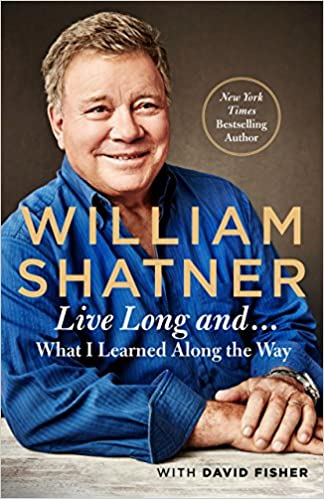 A book review of Live Long and ... What I Learned Along the Way by William Shatner