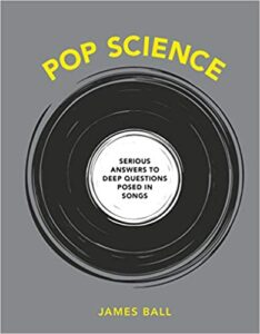 A book review of Pop Science: Serious Answers to Deep Questions Posed in Songs by James Ball