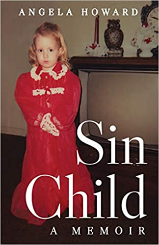 A book review of Sin Child: a Memoir by Angela Howard - the story of her traumatic childhood and how she overcame.