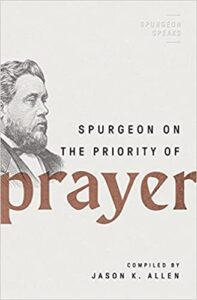 A book review of Spurgeon on the Priority of Prayer (Spurgeon Speaks) Compiled by Jason K. Allen