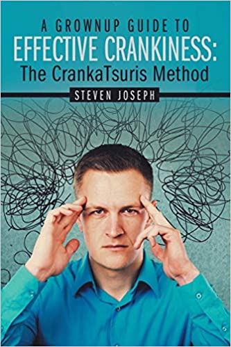 A book review of A Grownup Guide to Effective Crankiness: The CrankTsuris Method by Steven Joseph