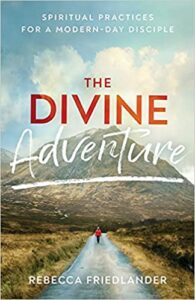 A book review of The Divine Adventure: Spiritual Practices For a Modern-Day Disciple by Rebecca Friedlander