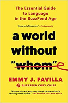 A book review of A World Without Whom: The Essential Guide to Language in the Buzzfeed Age by Emmy J. Favilla (Buzzfeed Copy Chief)
