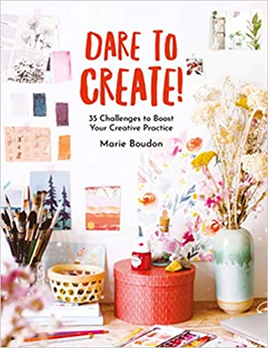 A book review of Dare to Create: 35 Challenges to Boost Your Creative Practice by Marie Boudon