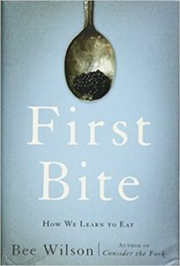 A book review of First Bite: How We Learn to Eat by Bee Wilson