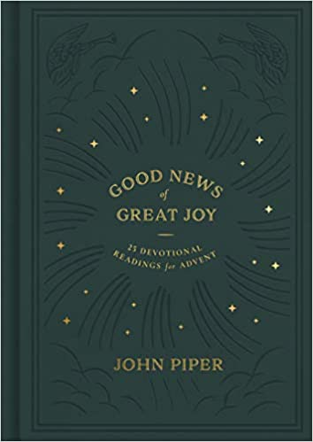 A book review of Good News of Great Joy: 25 Devotional Readings for Adventby John Piper