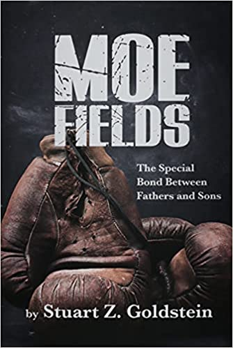 A book review of Moe Fields: The Special Bond Between Fathers and Sons by Stuart Z. Goldstein