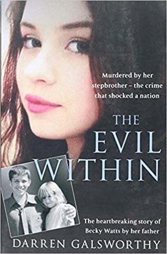 A book review of The Evil Within: The heartbreaking story of Becky Watts by her father by Darren Galsworthy
