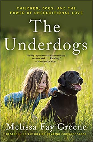 A book review The Underdogs: Children, Dogs, and the Power of Unconditional Love by Melissa Fay Greene