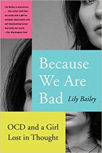 A book review of Because We Are Bad: OCD and a Girl Lost in Thought by Lily Bailey