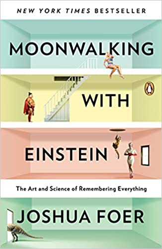 A book review of Moonwalking With Einstein: The Art and Science of Remembering Everything by Joshua Foer