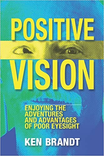 A book review of Positive Vision: Enjoying the Adventures and Advantages of Poor Eyesight by Ken Brandt