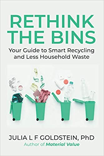 A book review of Rethink the Bins: Your Guide to Smart Recycling and Less Household Waste by Julia F. L. Goldstein
