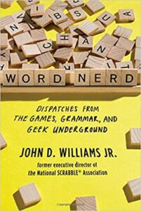 A book review of Word Nerd: Dispatches From the Games, Grammar and Geek Underground by John D. Williams Jr. (former executive director of the National SCRABBLE Association)