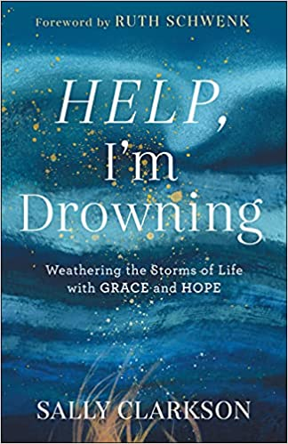 A book review of Help, I'm Drowning: Weathering the Storms of Life with Grace and Hope by Sally Clarkson.