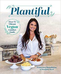 A book review of Plantiful: Over 75 Vibrant Vegan Comfort Foods by Francesca Bonadonna